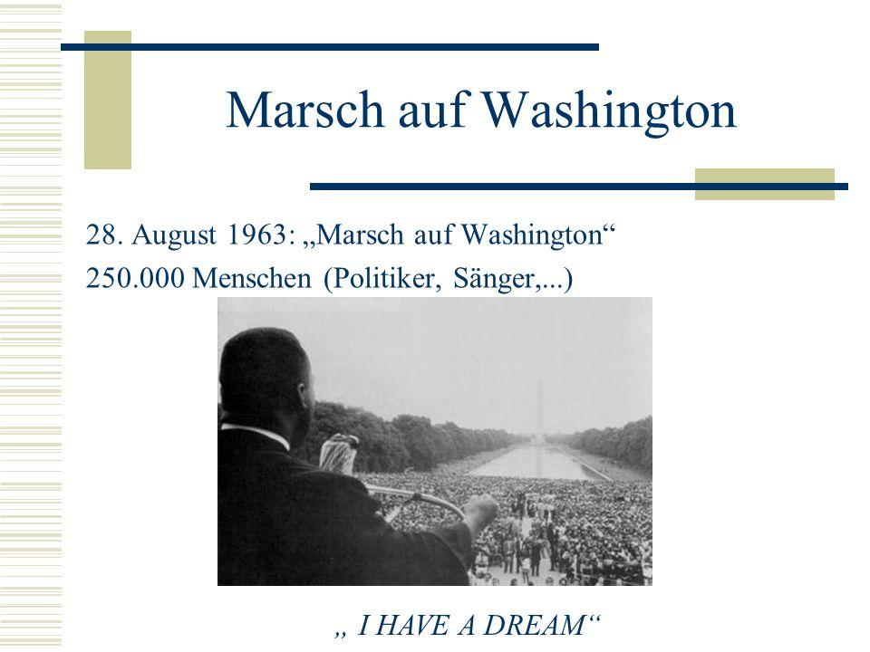 Marsch auf Washington 28. August 1963: Marsch auf Washington 250.000 Menschen (Politiker, Sänger,...) I HAVE A DREAM