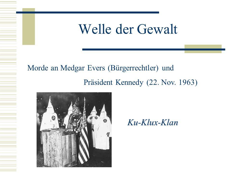 Welle der Gewalt Morde an Medgar Evers (Bürgerrechtler) und Präsident Kennedy (22. Nov. 1963) Ku-Klux-Klan