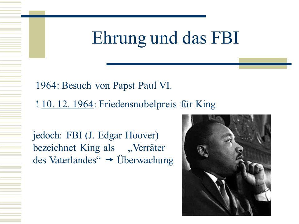 Ehrung und das FBI 1964: Besuch von Papst Paul VI. ! 10. 12. 1964: Friedensnobelpreis für King jedoch: FBI (J. Edgar Hoover) bezeichnet King als Verrä