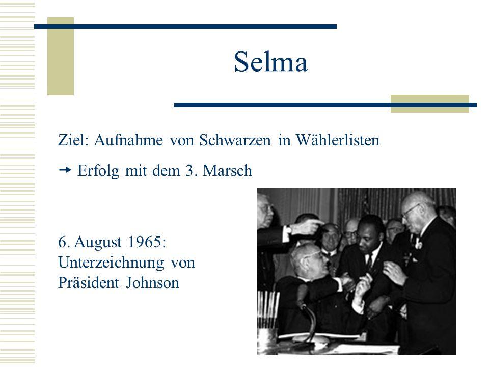 Selma Ziel: Aufnahme von Schwarzen in Wählerlisten Erfolg mit dem 3. Marsch 6. August 1965: Unterzeichnung von Präsident Johnson