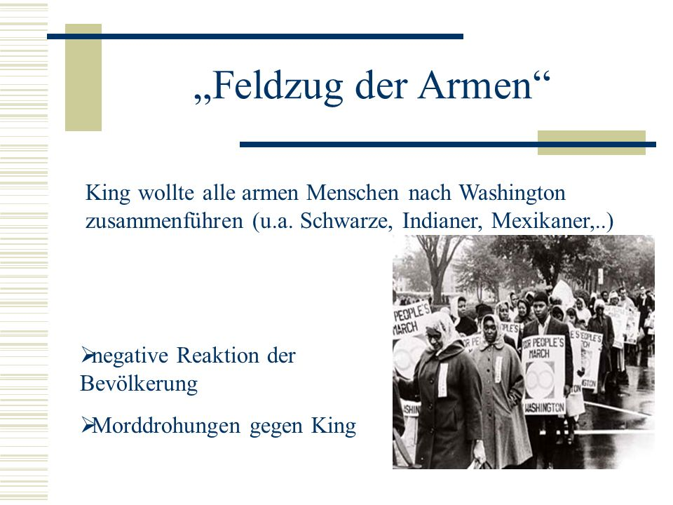 Feldzug der Armen King wollte alle armen Menschen nach Washington zusammenführen (u.a. Schwarze, Indianer, Mexikaner,..) negative Reaktion der Bevölke