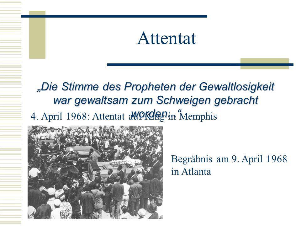 Attentat 4. April 1968: Attentat auf King in Memphis Die Stimme des Propheten der Gewaltlosigkeit war gewaltsam zum Schweigen gebracht worden... Begrä