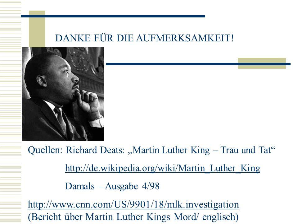 DANKE FÜR DIE AUFMERKSAMKEIT! Quellen: Richard Deats: Martin Luther King – Trau und Tat http://de.wikipedia.org/wiki/Martin_Luther_King Damals – Ausga