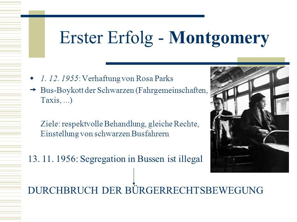 Erster Erfolg - Montgomery 1. 12. 1955: Verhaftung von Rosa Parks Bus-Boykott der Schwarzen (Fahrgemeinschaften, Taxis,...) Ziele: respektvolle Behand