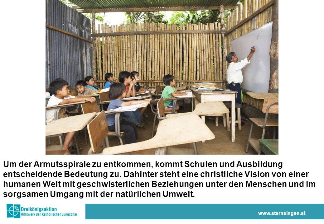 www.sternsingen.at Um der Armutsspirale zu entkommen, kommt Schulen und Ausbildung entscheidende Bedeutung zu.