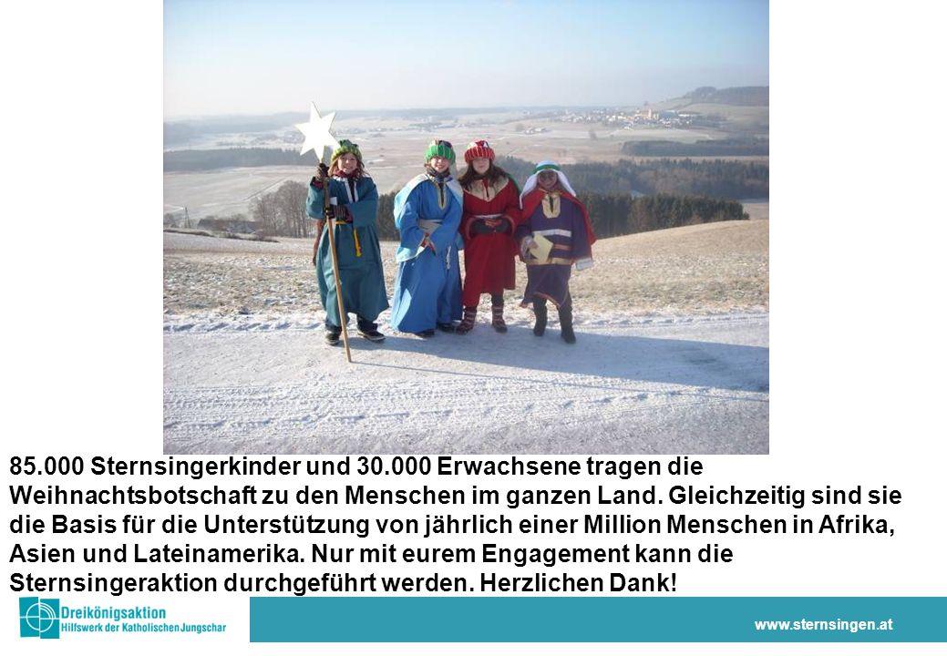 www.sternsingen.at 85.000 Sternsingerkinder und 30.000 Erwachsene tragen die Weihnachtsbotschaft zu den Menschen im ganzen Land.