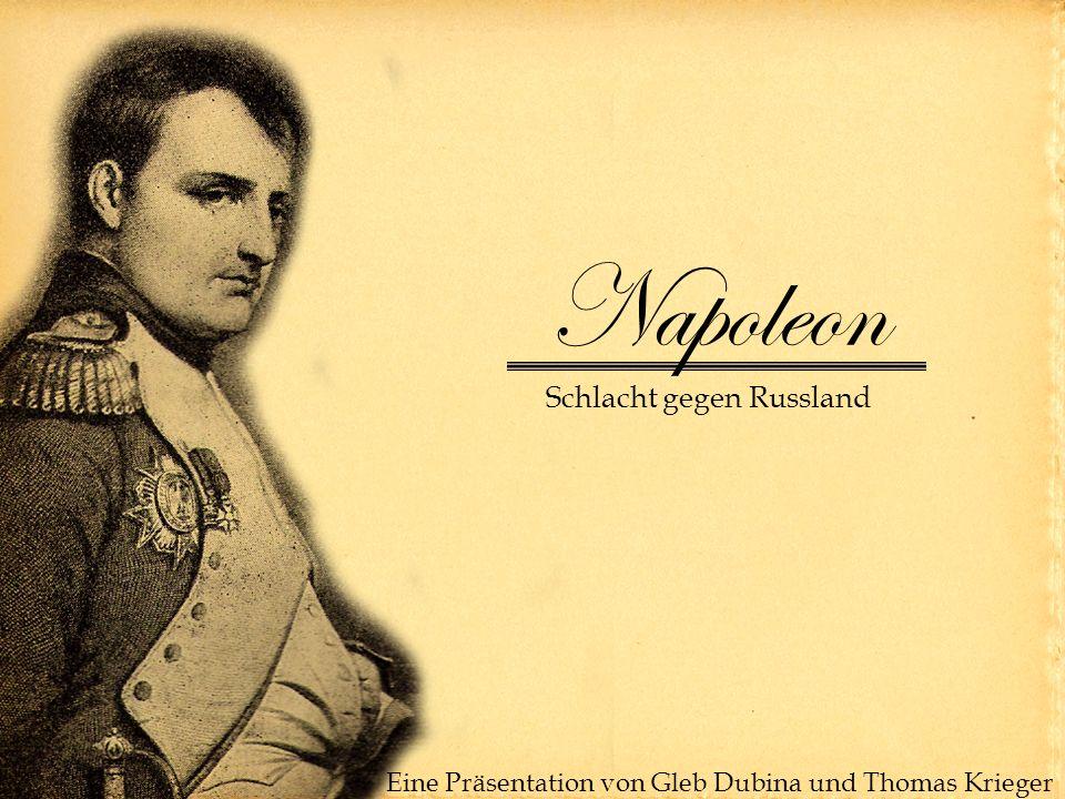 Napoleon Schlacht gegen Russland Eine Präsentation von Gleb Dubina und Thomas Krieger