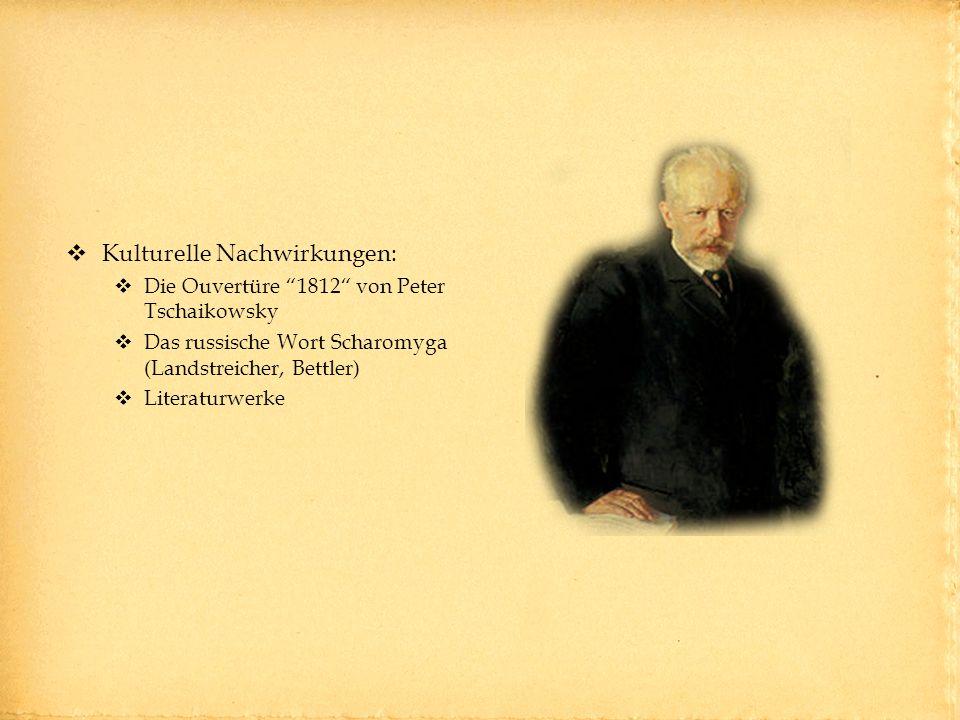 Kulturelle Nachwirkungen: Die Ouvertüre 1812 von Peter Tschaikowsky Das russische Wort Scharomyga (Landstreicher, Bettler) Literaturwerke