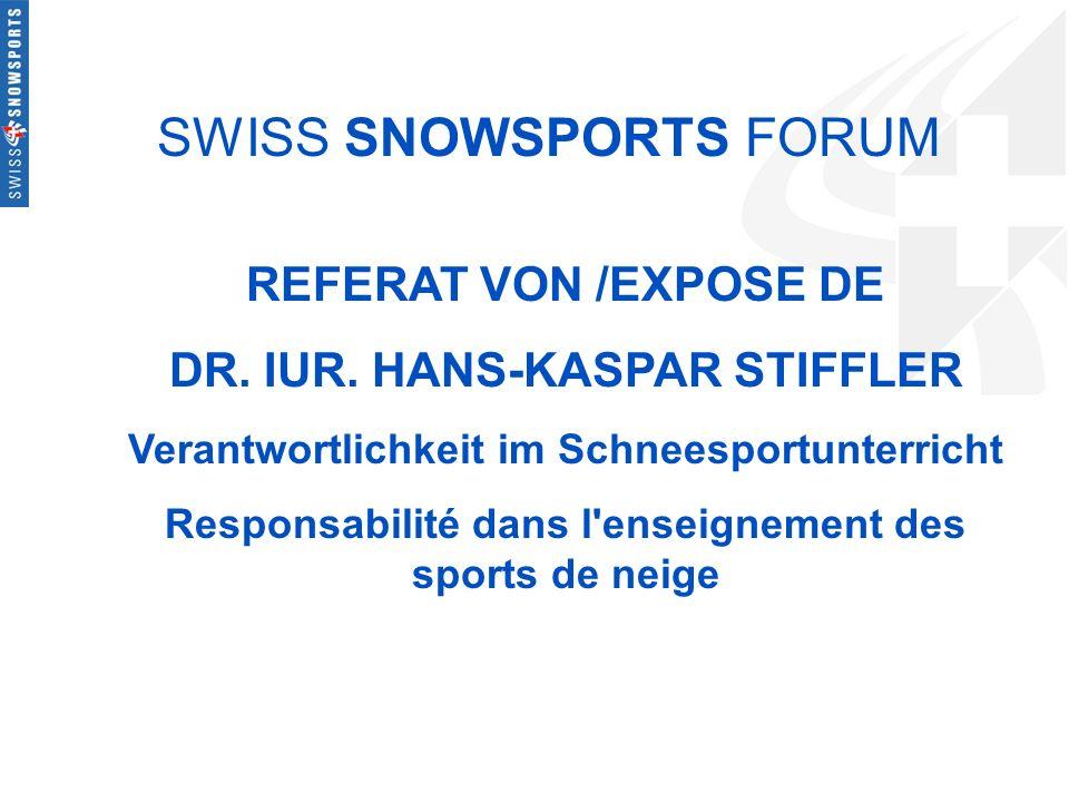 SWISS SNOWSPORTS FORUM REFERAT VON /EXPOSE DE DR. IUR. HANS-KASPAR STIFFLER Verantwortlichkeit im Schneesportunterricht Responsabilité dans l'enseigne