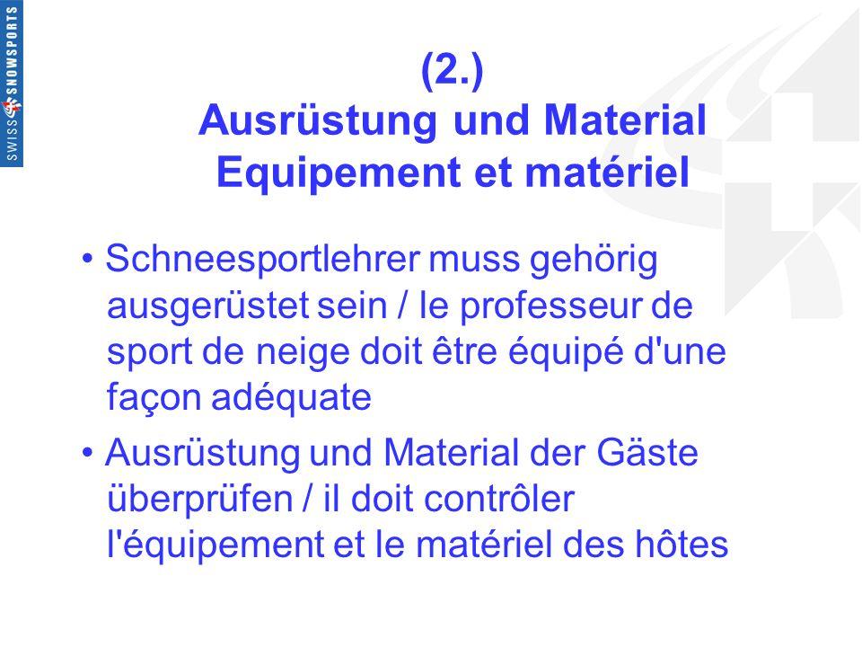 (2.) Ausrüstung und Material Equipement et matériel Schneesportlehrer muss gehörig ausgerüstet sein / le professeur de sport de neige doit être équipé