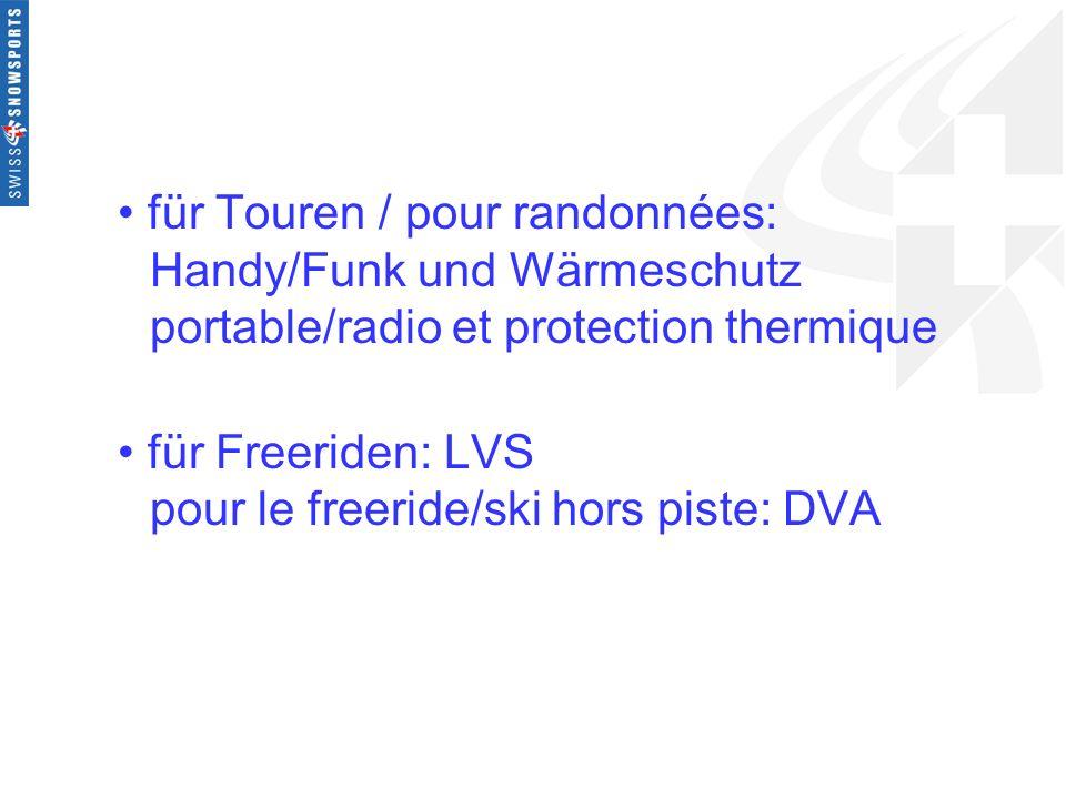für Touren / pour randonnées: Handy/Funk und Wärmeschutz portable/radio et protection thermique für Freeriden: LVS pour le freeride/ski hors piste: DV
