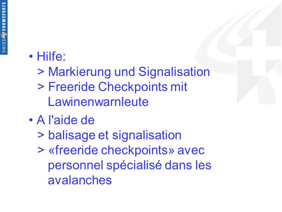 Hilfe: > Markierung und Signalisation > Freeride Checkpoints mit Lawinenwarnleute A l'aide de > balisage et signalisation > «freeride checkpoints» ave