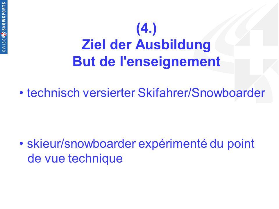 (4.) Ziel der Ausbildung But de l'enseignement technisch versierter Skifahrer/Snowboarder skieur/snowboarder expérimenté du point de vue technique