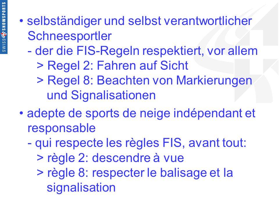 selbständiger und selbst verantwortlicher Schneesportler - der die FIS-Regeln respektiert, vor allem > Regel 2: Fahren auf Sicht > Regel 8: Beachten v