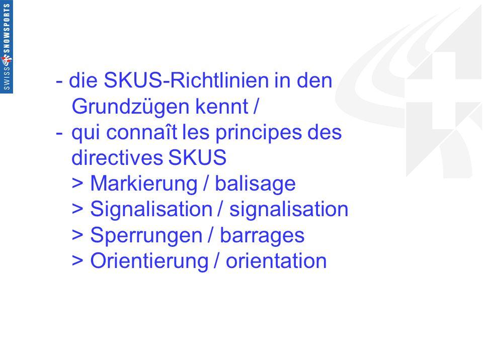 - die SKUS-Richtlinien in den Grundzügen kennt / -qui connaît les principes des directives SKUS > Markierung / balisage > Signalisation / signalisatio