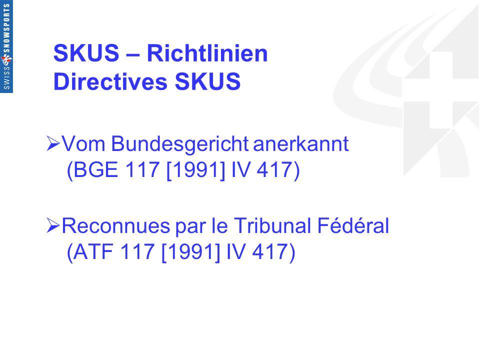 SKUS – Richtlinien Directives SKUS Vom Bundesgericht anerkannt (BGE 117 [1991] IV 417) Reconnues par le Tribunal Fédéral (ATF 117 [1991] IV 417)