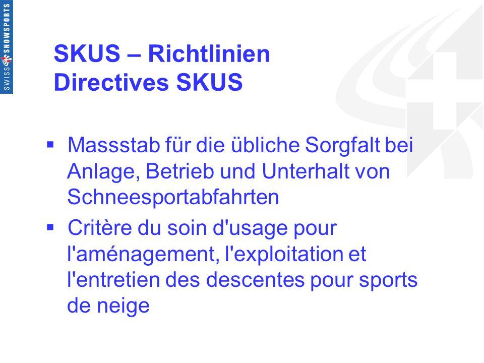 SKUS – Richtlinien Directives SKUS Massstab für die übliche Sorgfalt bei Anlage, Betrieb und Unterhalt von Schneesportabfahrten Critère du soin d'usag