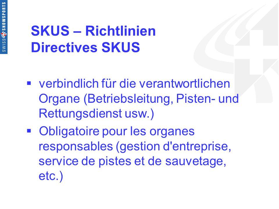 SKUS – Richtlinien Directives SKUS verbindlich für die verantwortlichen Organe (Betriebsleitung, Pisten- und Rettungsdienst usw.) Obligatoire pour les