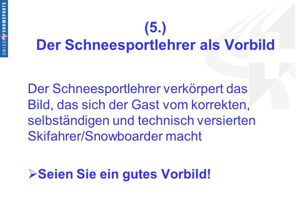 (5.) Der Schneesportlehrer als Vorbild Der Schneesportlehrer verkörpert das Bild, das sich der Gast vom korrekten, selbständigen und technisch versier