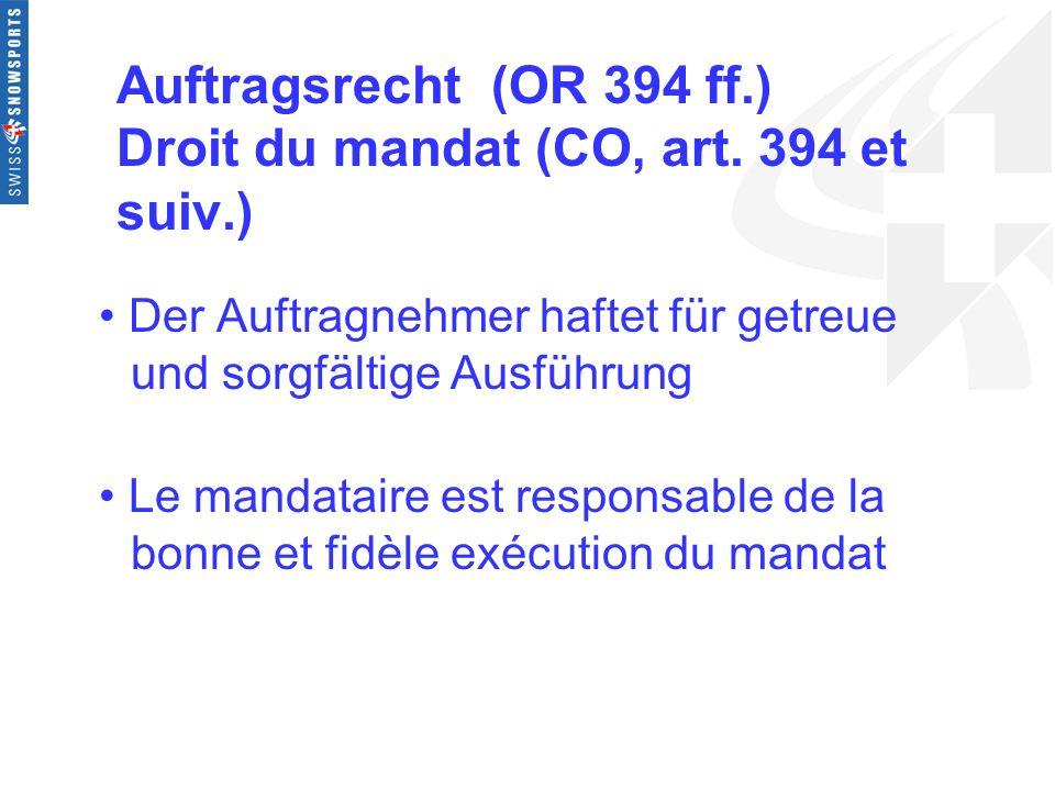 Auftragsrecht (OR 394 ff.) Droit du mandat (CO, art. 394 et suiv.) Der Auftragnehmer haftet für getreue und sorgfältige Ausführung Le mandataire est r