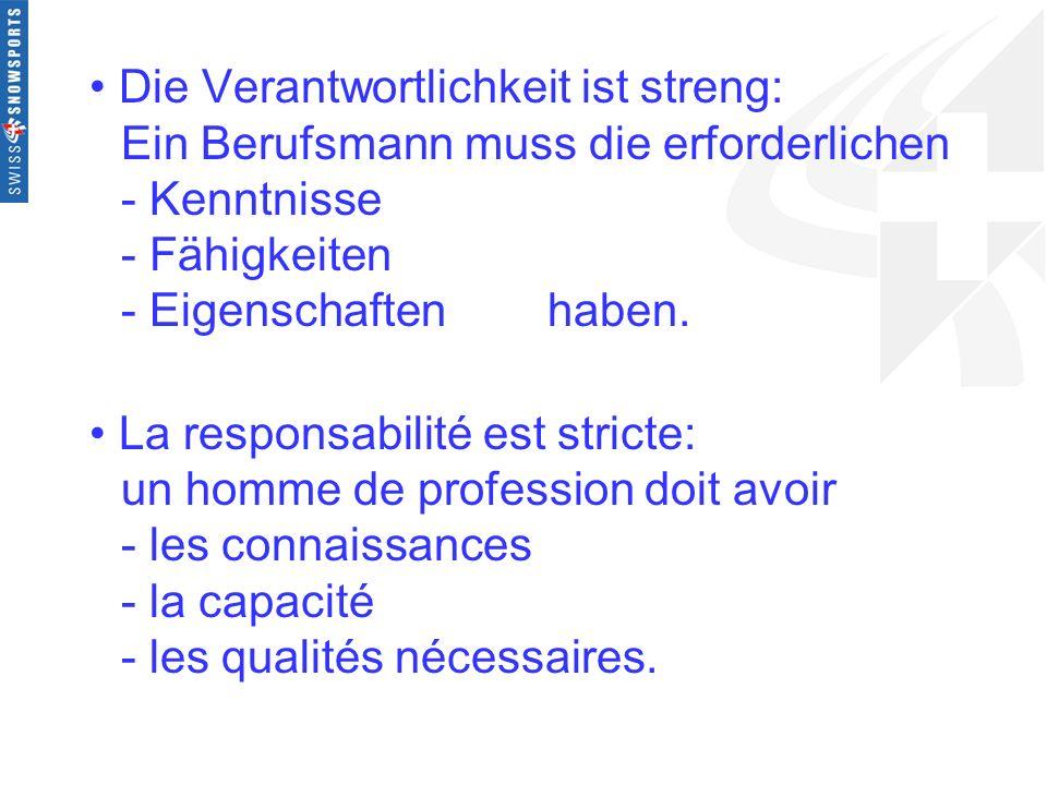 Die Verantwortlichkeit ist streng: Ein Berufsmann muss die erforderlichen - Kenntnisse - Fähigkeiten - Eigenschaften haben. La responsabilité est stri