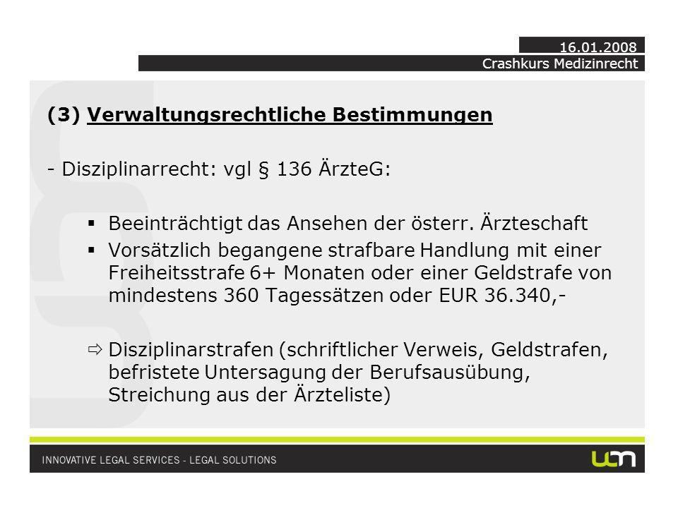 Crashkurs Medizinrecht 16.01.2008 (3) Verwaltungsrechtliche Bestimmungen - Disziplinarrecht: vgl § 136 ÄrzteG: Beeinträchtigt das Ansehen der österr.