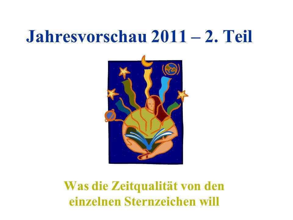 Jahresvorschau 2011 – 2. Teil Was die Zeitqualität von den einzelnen Sternzeichen will