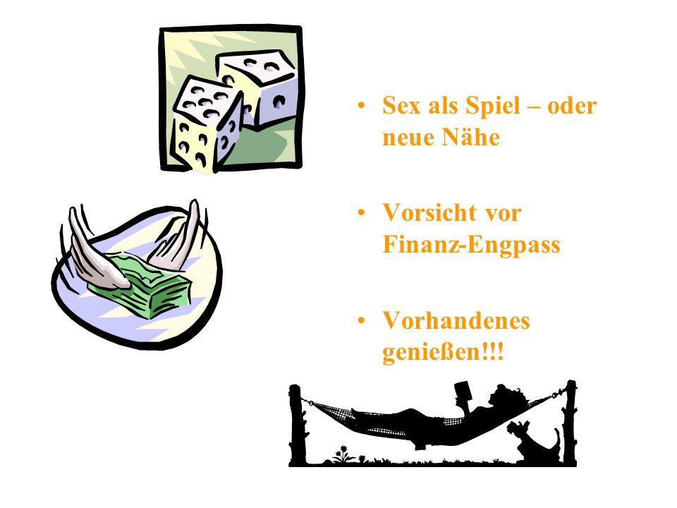 Sex als Spiel – oder neue Nähe Vorsicht vor Finanz-Engpass Vorhandenes genießen!!!
