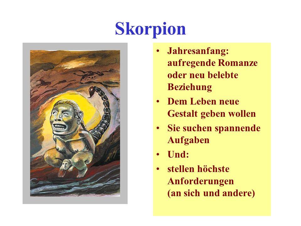 Skorpion Jahresanfang: aufregende Romanze oder neu belebte Beziehung Dem Leben neue Gestalt geben wollen Sie suchen spannende Aufgaben Und: stellen höchste Anforderungen (an sich und andere)