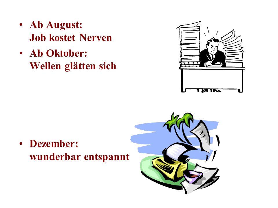 Ab August: Job kostet Nerven Ab Oktober: Wellen glätten sich Dezember: wunderbar entspannt