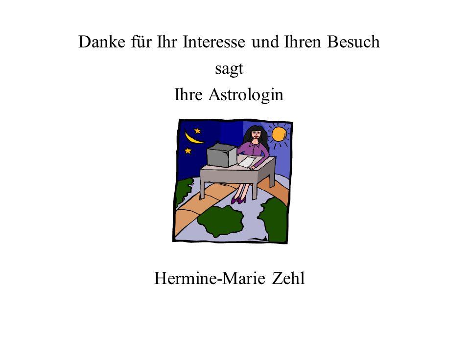 Danke für Ihr Interesse und Ihren Besuch sagt Ihre Astrologin Hermine-Marie Zehl
