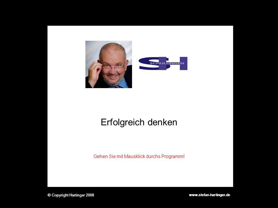 www.stefan-hartinger.de © Copyright Hartinger 2008 Erfolgreich denken www.stefan-hartinger.de © Copyright Hartinger 2008 Gehen Sie mit Mausklick durchs Programm!