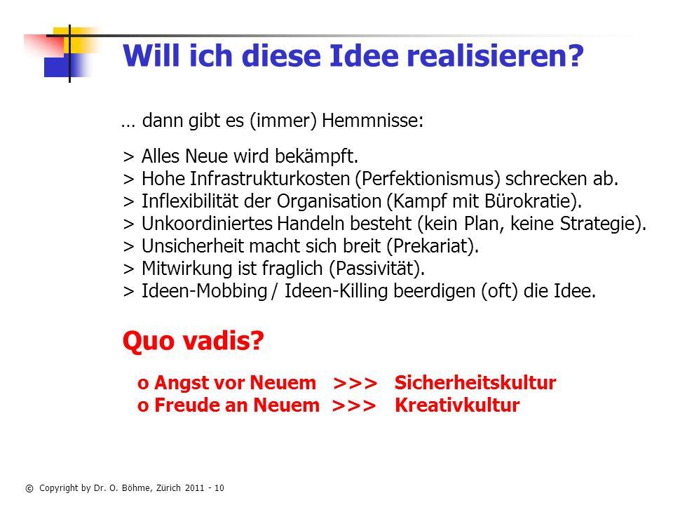 © Copyright by Dr.O. Böhme, Zürich 2011 - 10 Will ich diese Idee realisieren.