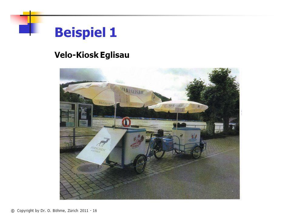© Copyright by Dr. O. Böhme, Zürich 2011 - 16 Beispiel 1 Velo-Kiosk Eglisau