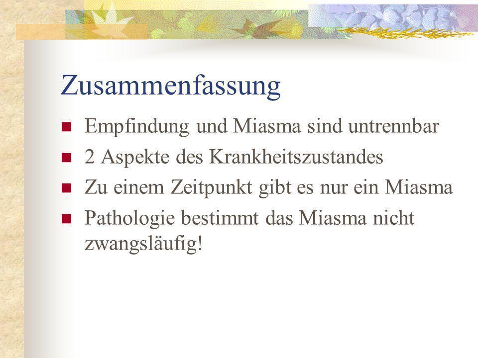 Zusammenfassung Empfindung und Miasma sind untrennbar 2 Aspekte des Krankheitszustandes Zu einem Zeitpunkt gibt es nur ein Miasma Pathologie bestimmt das Miasma nicht zwangsläufig!