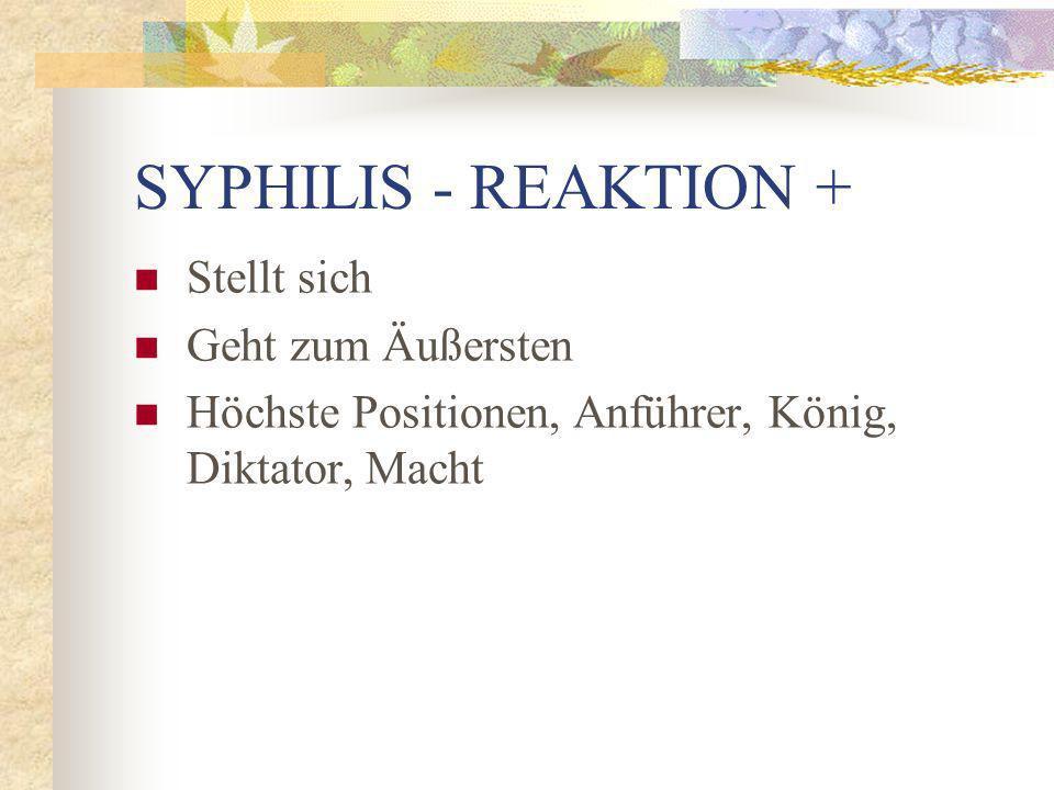 SYPHILIS - REAKTION + Stellt sich Geht zum Äußersten Höchste Positionen, Anführer, König, Diktator, Macht