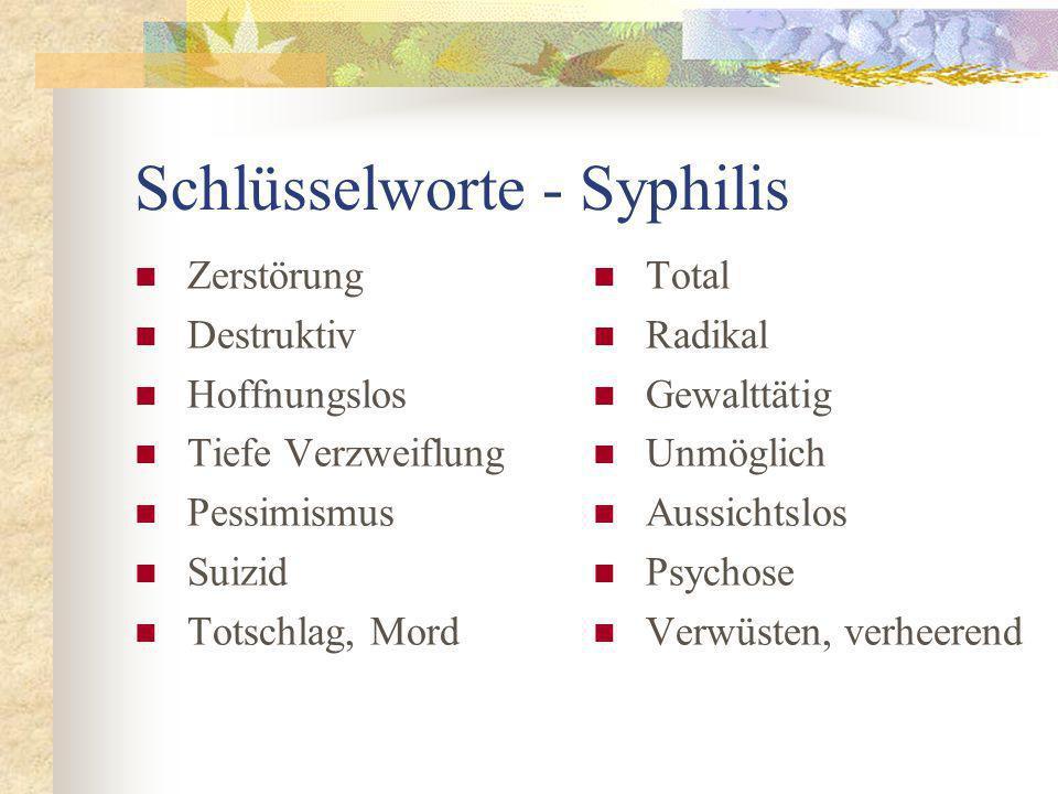 Schlüsselworte - Syphilis Zerstörung Destruktiv Hoffnungslos Tiefe Verzweiflung Pessimismus Suizid Totschlag, Mord Total Radikal Gewalttätig Unmöglich