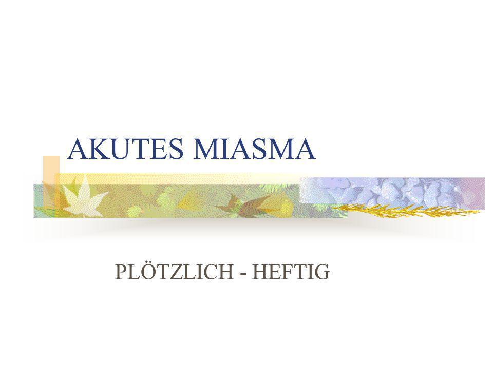 AKUTES MIASMA PLÖTZLICH - HEFTIG