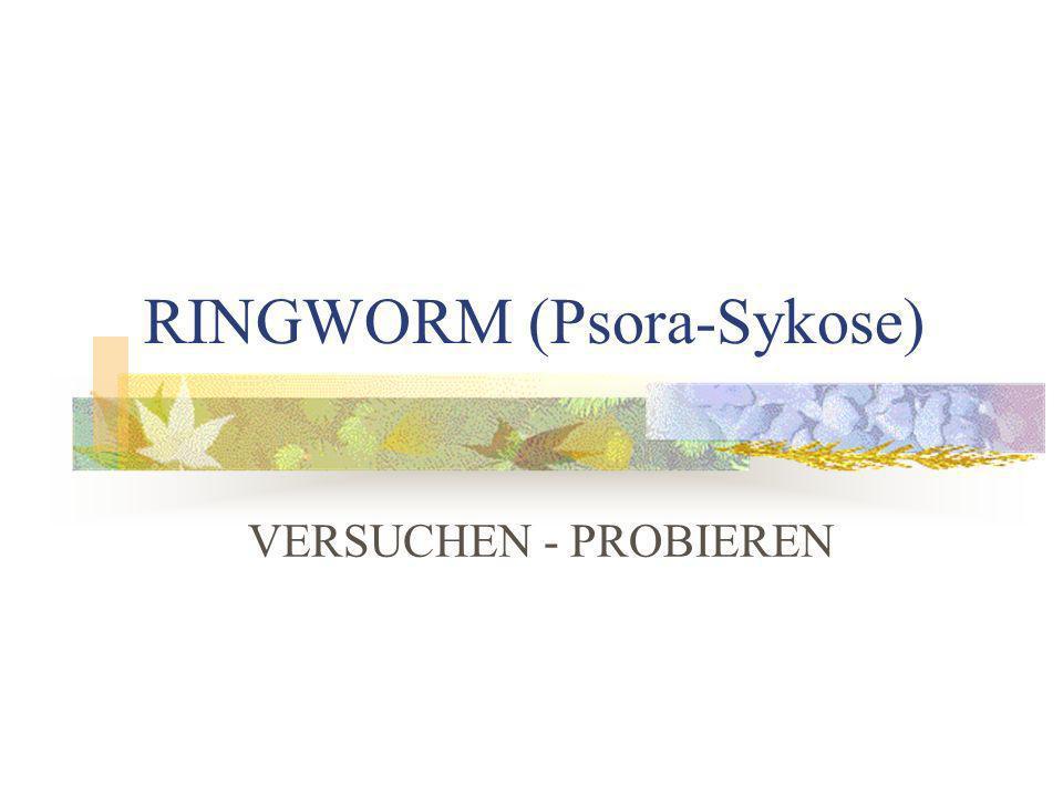 RINGWORM (Psora-Sykose) VERSUCHEN - PROBIEREN