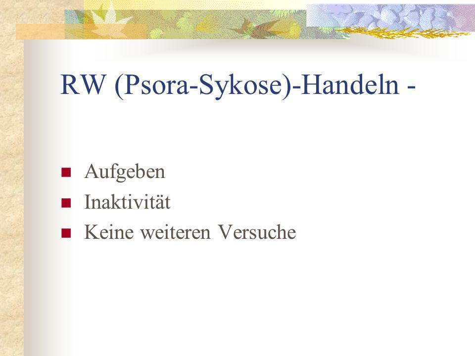 RW (Psora-Sykose)-Handeln - Aufgeben Inaktivität Keine weiteren Versuche