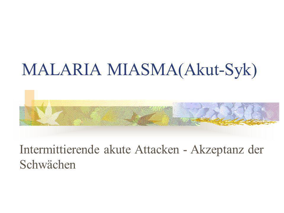 MALARIA MIASMA(Akut-Syk) Intermittierende akute Attacken - Akzeptanz der Schwächen