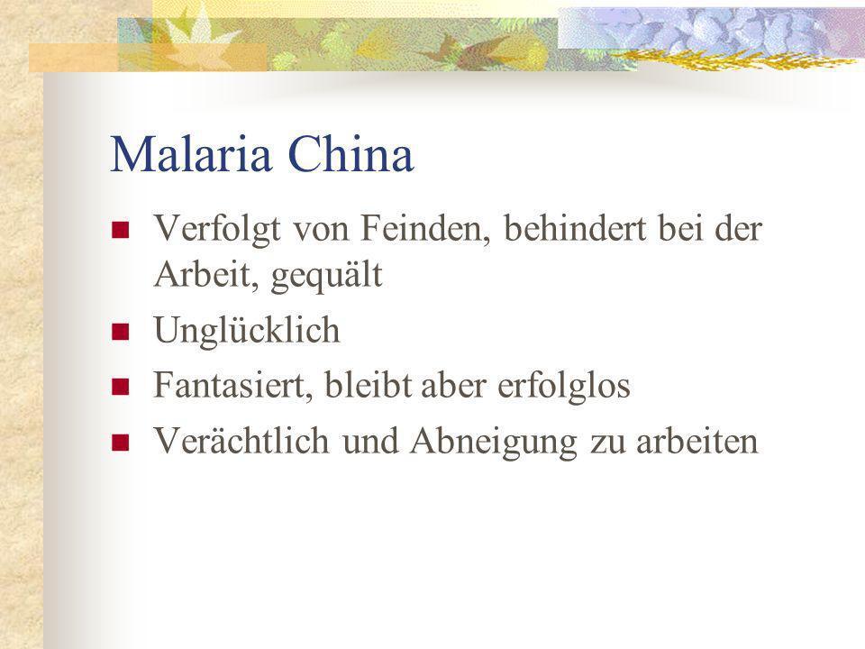 Malaria China Verfolgt von Feinden, behindert bei der Arbeit, gequält Unglücklich Fantasiert, bleibt aber erfolglos Verächtlich und Abneigung zu arbeiten