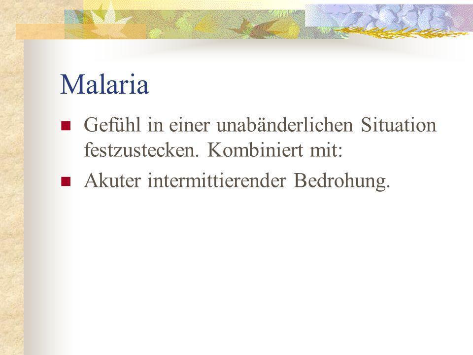 Malaria Gefühl in einer unabänderlichen Situation festzustecken. Kombiniert mit: Akuter intermittierender Bedrohung.