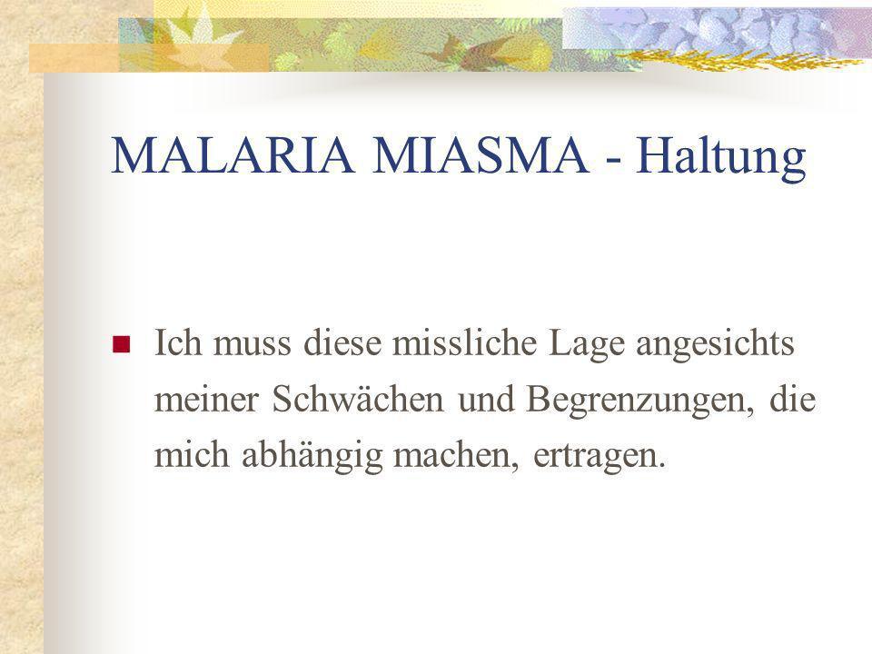 MALARIA MIASMA - Haltung Ich muss diese missliche Lage angesichts meiner Schwächen und Begrenzungen, die mich abhängig machen, ertragen.