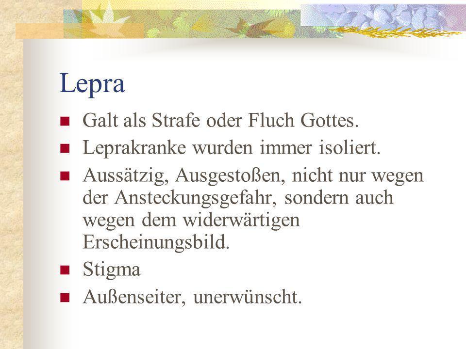 Lepra Galt als Strafe oder Fluch Gottes.Leprakranke wurden immer isoliert.