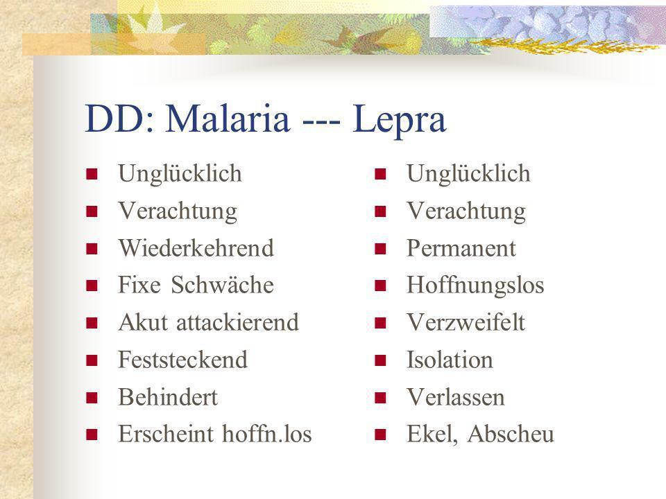 DD: Malaria --- Lepra Unglücklich Verachtung Wiederkehrend Fixe Schwäche Akut attackierend Feststeckend Behindert Erscheint hoffn.los Unglücklich Verachtung Permanent Hoffnungslos Verzweifelt Isolation Verlassen Ekel, Abscheu