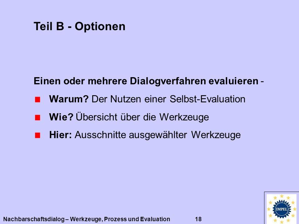 Nachbarschaftsdialog – Werkzeuge, Prozess und Evaluation 18 Teil B - Optionen Einen oder mehrere Dialogverfahren evaluieren - Warum? Der Nutzen einer