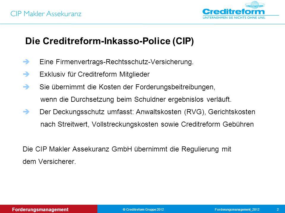 Forderungsmanagement_2012© Creditreform Gruppe 2012 2 Forderungsmanagement Die Creditreform-Inkasso-Police (CIP) Eine Firmenvertrags-Rechtsschutz-Versicherung.