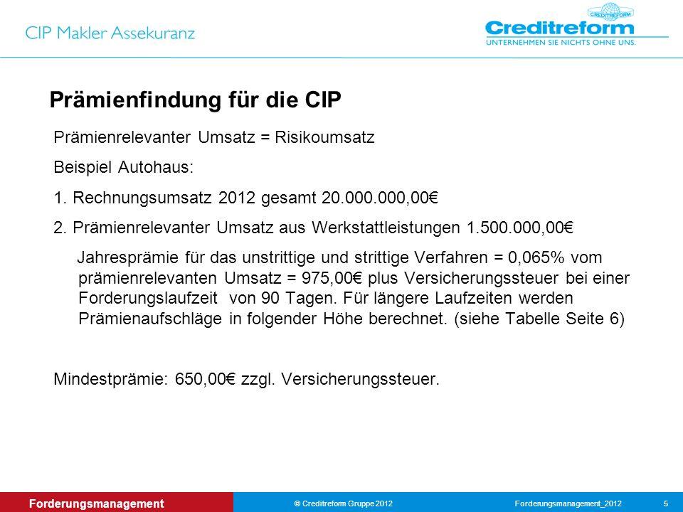 Forderungsmanagement_2012© Creditreform Gruppe 2012 5 Forderungsmanagement Prämienfindung für die CIP Prämienrelevanter Umsatz = Risikoumsatz Beispiel Autohaus: 1.