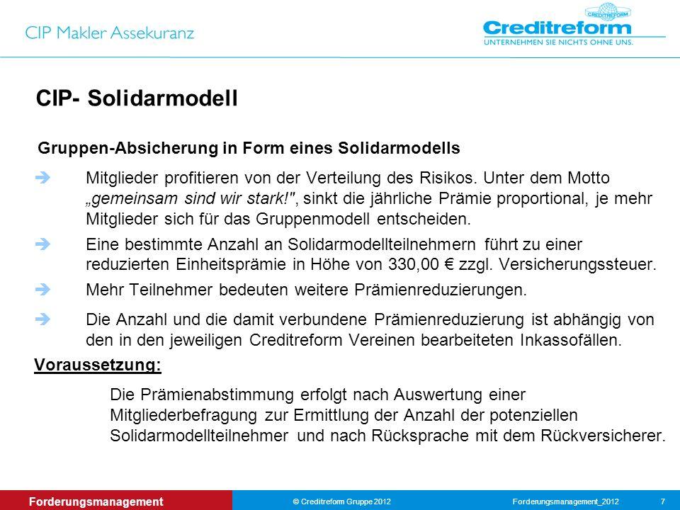 Forderungsmanagement_2012© Creditreform Gruppe 2012 7 Forderungsmanagement CIP- Solidarmodell Gruppen-Absicherung in Form eines Solidarmodells Mitglieder profitieren von der Verteilung des Risikos.